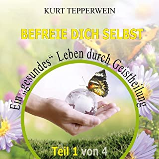 """Befreie Dich selbst - Ein """"gesundes"""" Leben durch Geistheilung 1 Titelbild"""