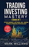 Trading investing mastery 6 books in 1: stock market, options, day, swing, forex and trading psychology. From beginner to your first 1000$ profit