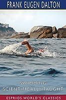 Swimming Scientifically Taught (Esprios Classics)