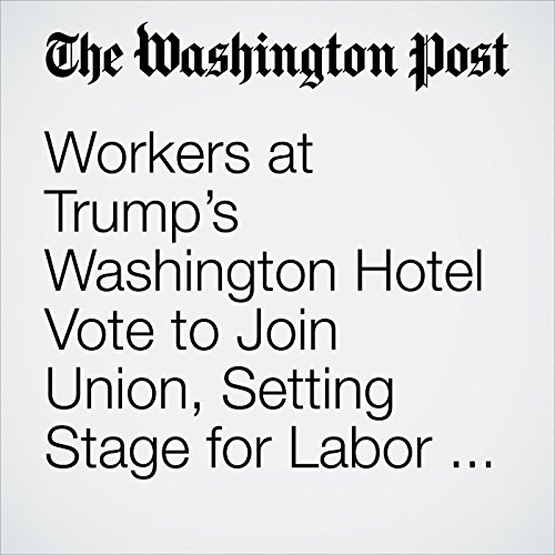 Workers at Trump's Washington Hotel Vote to Join Union, Setting Stage for Labor Duel copertina