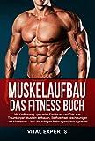 Muskelaufbau: Das Fitness Buch. Mit Krafttraining, gesunder Ernährung und Diät zum Traumkörper! Muskeln aufbauen, Stoffwechsel beschleunigen und Abnehmen Inkl. die richtigen Nahrungsergänzungsmittel