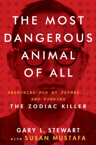 The Most Dangerous Animal of All: Searching for My Father . . . and Finding the Zodiac Killer (English Edition)