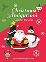 Christmas Amigurumi: Crochet Patterns (Sayjai's Amigurumi Crochet Patterns)