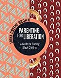 Parenting for Liberation: A Guide for Raising Black Children