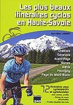 Les plus beaux itineraires cyclos en Haute-Savoie - 72 itinéraires pour cyclosportifs et cyclotouristes de Jean-Marc Lamory