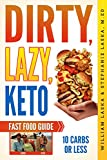 DIRTY, LAZY, KETO Fast Food Guide: 10 Carbs or Less: Ketogenic Diet, Low Carb Choices for Beginners...