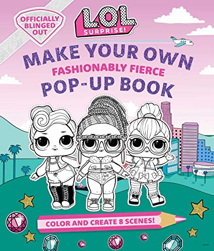 L.O.L. Surprise!: Make Your Own Pop-Up Book: Fashionably Fierce: (LOL...