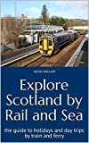 Explore Scotland by Rail and Sea: the guide to holidays and day trips by train and ferry (English Edition)