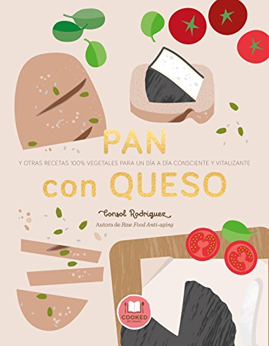 Pan con queso: Y otras recetas 100{51cb4a0b56465241c42efa0d04adb6a5bc3c158a06213e6c6f519b872653b061} vegetales para un día a día consciente y vitalizante (Nutrición y dietética)