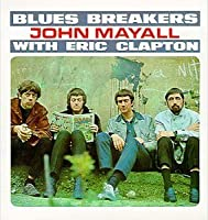 Blues Breakers With Eric Clapton by John Mayall