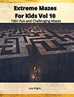 Extreme Mazes For Kids Vol 10: 100+ Fun and Challenging Mazes