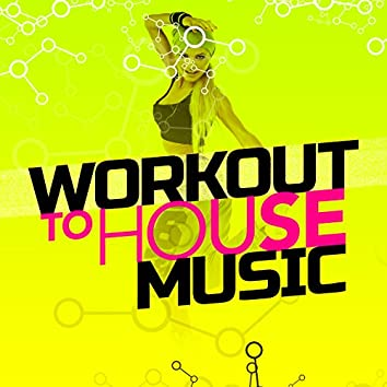 Workout to House Music