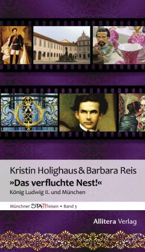 »Das verfluchte Nest!»: König Ludwig II. und München (Münchner STATTreisen 3)