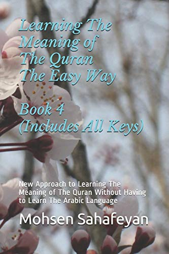 Learning The Meaning of The Quran  The Easy Way Book 4 (Includes All Keys): New Approach to Learning The Meaning of The Quran Without Having to Learn The Arabic Language