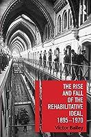 The Rise and Fall of the Rehabilitative Ideal, 1895-1970