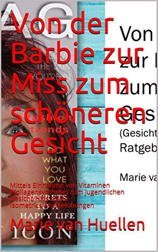 Von der Barbie zur Miss zum schöneren Gesicht: Mittels Einnahme von Vitaminen (Kollagensynthese) zum jugendlichen Gesicht/Hals sowie Isometrics/Muskelübungen