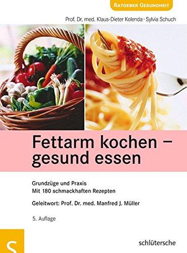 Fettarm kochen - gesund essen: Grundzüge und Praxis. Mit 180...