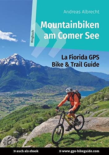 Mountainbiken am Comer See: La Fiorida GPS Bike & Trail Guide (GPS Bikeguides für Mountainbiker)