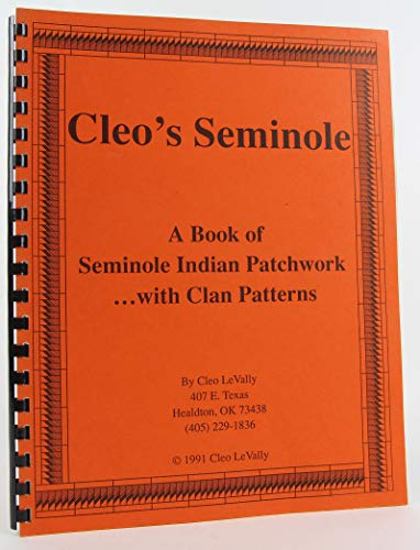 Cleo's Seminole: A book of Seminole Indian patchwork--with clan patterns