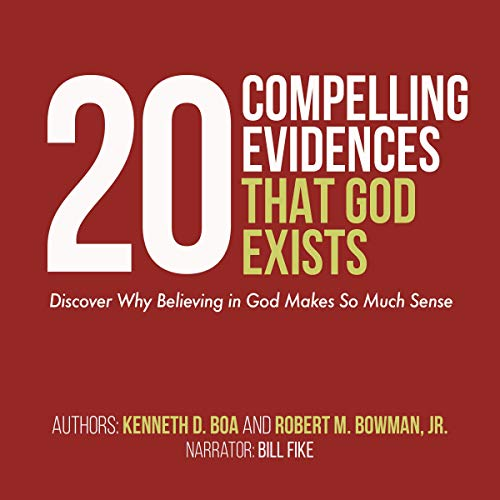 20 Compelling Evidences That God Exists     Discover Why Believing in God Makes so Much Sense              By:                                                                                                                                 Ken Boa,                                                                                        Robert M. Bowman Jr.                               Narrated by:                                                                                                                                 Bill Fike                      Length: 6 hrs and 58 mins     4 ratings     Overall 5.0