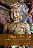 Spirit Worlds: Cambodia, The Buddha And The Naga