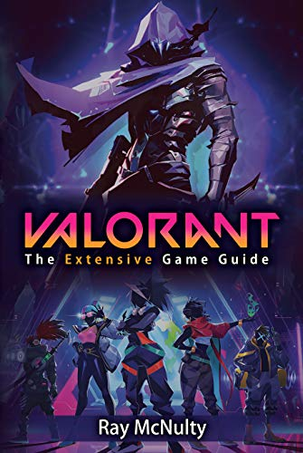 Valorant: The Extensive Game Guide: The ultimate extensive Valorant guide explaining the game, maps, agents, weapons, tips, tricks and more (English Edition)