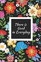 There is Good in Everyday: An Inspirational and Motivational Journal for Positivity with Uplifting Phrases and Quotes