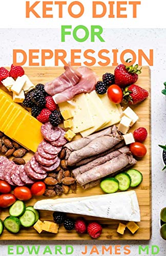 KETO DIET FOR DEPRESSION : The Ultimate Guide To Using Keto Diet For Depression And How To Get Familiar With Depression and Recipes (English Edition)