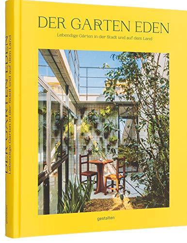 Der Garten Eden: Lebendige Gärten in der Stadt und auf dem Land