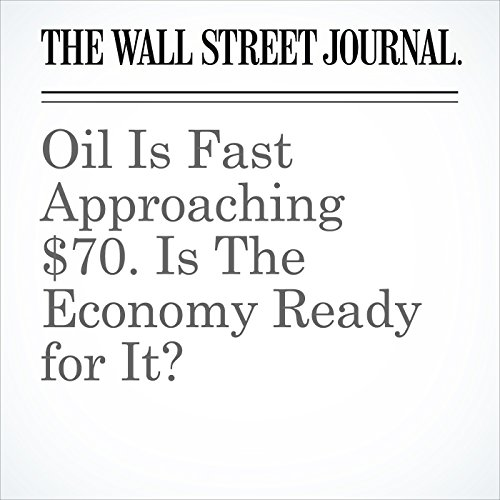 Oil Is Fast Approaching $70. Is The Economy Ready for It? copertina