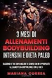 3 MESI Di ALLENAMENTI BODYBUILDING INTENSIVI E DIETA PALEO: