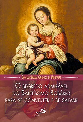 O Segredo Admirável do Santíssimo Rosário: Para se Converter e se Salvar (Leituras Marianas)
