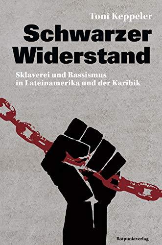 Schwarzer Widerstand: Sklaverei und Rassismus in Lateinamerika und der Karibik