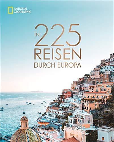 National Geographic Bildband: In 225 Reisen durch Europa. Die besten Reiseziele von Skandinavien bis Sizilien mit Insidertipps und Urlaubsinspirationen für jede Region und jede Saison.