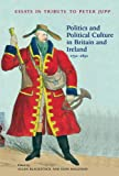 Politics and Political Culture in Britain and Ireland, 1750-1850: Essays in Tribute to Peter Jupp (English Edition)