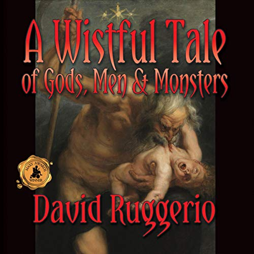 A Wistful Tale of Gods, Men, and Monsters Audiobook By David Ruggerio cover art