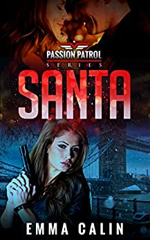 Santa: A spicy Christmas Story from the Passion Patrol - Police Detective Fiction Books With a Strong Female Protagonist Romance (Seduction) by [Emma Calin]