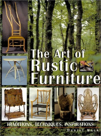 Art of Rustic Furniture: Traditions, Techniques, Inspiration