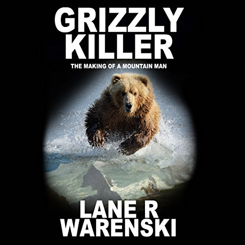 Grizzly Killer: The Making of a Mountain Man audiobook cover art