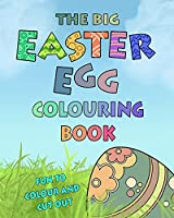 The Big Easter Egg Colouring Book: 20 Patterned Eggs To Colour +10 Blank Eggs To Draw and Colour and Cut Out, Fun and Creative Gift for 2-10 Year Old Boys and Girls