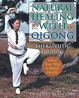 Natural Healing With Qigong: Therapeutic Qigong