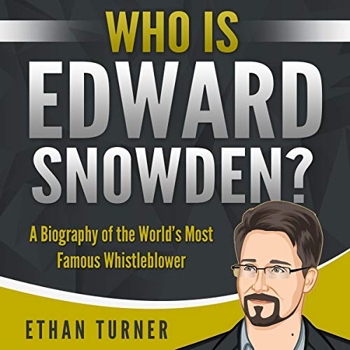 Who is Edward Snowden?: A Biography of the World's Most Famous Whistleblower cover art