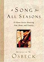 A Song for All Seasons: 25 Hymn Stories Honoring God, Home, and Country