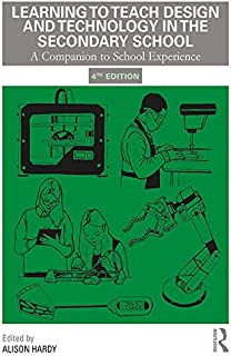 Learning to Teach Design and Technology in the Secondary School: A Companion to School Experience (Learning to Teach Subjects in the Secondary School Series Book 1) (English Edition)