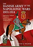 The Danish Army of the Napoleonic Wars 1801-1815. Organisation, Uniforms & Equipment: Volume 3: Norwegian Troops and Militia (From Reason to Revolution)
