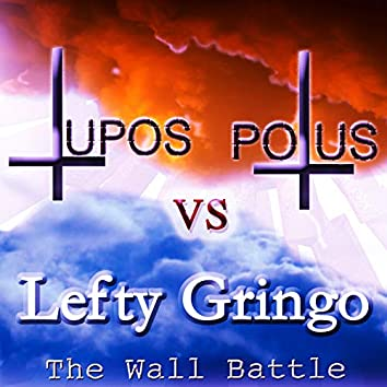 The Wall Battle (Versus. Lefty Gringo)