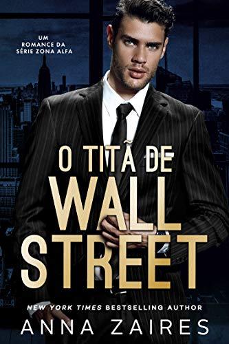 O Titã De Wall Street: Um Romance da série Zona Alfa
