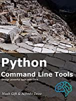 Python Command Line Tools: Design powerful apps with Click Front Cover