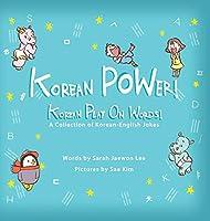 Korean POWer! Korean Play On Words: A Collection of Korean-English Jokes