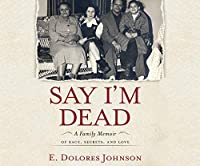 Say I'm Dead: A Family Memoir of Race, Secrets, and Love